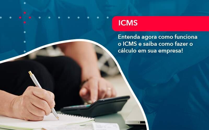 Entenda Agora Como Funciona O Icms E Saiba Como Fazer O Calculo Em Sua Empresa (1) - Abrir Empresa Simples - Entenda agora como funciona o ICMS e saiba como fazer o cálculo em sua empresa!