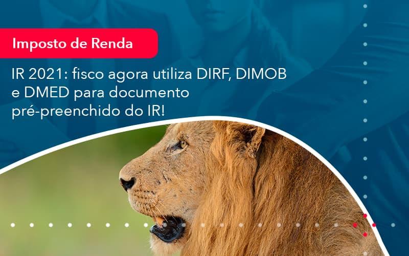 Ir 2021 Fisco Agora Utiliza Dirf Dimob E Dmed Para Documento Pre Preenchido Do Ir (1) - Abrir Empresa Simples - IR 2021: fisco agora utiliza DIRF, DIMOB e DMED para documento pré-preenchido do IR!