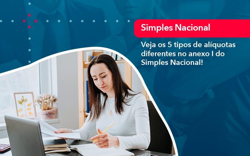 Veja Os 5 Tipos De Aliquotas Diferentes No Anexo I Do Simples Nacional (1) - Abrir Empresa Simples - Veja os 5 tipos de alíquotas diferentes no anexo I do Simples Nacional!