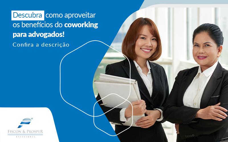 Descubra Como Aproveitar Os Beneficios Do Coworking Para Advogados Post - Contabilidade em São Paulo - SP | Fiscon e Prosper Associados - Coworking para advogados – é vantajoso?