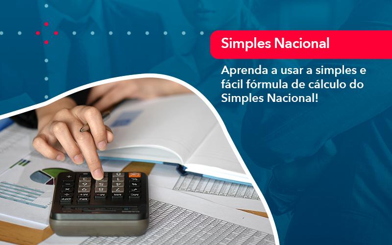 Aprenda A Usar A Simples E Facil Formula De Calculo Do Simples Nacional - Abrir Empresa Simples - Aprenda a usar a simples e fácil fórmula de cálculo do Simples Nacional!
