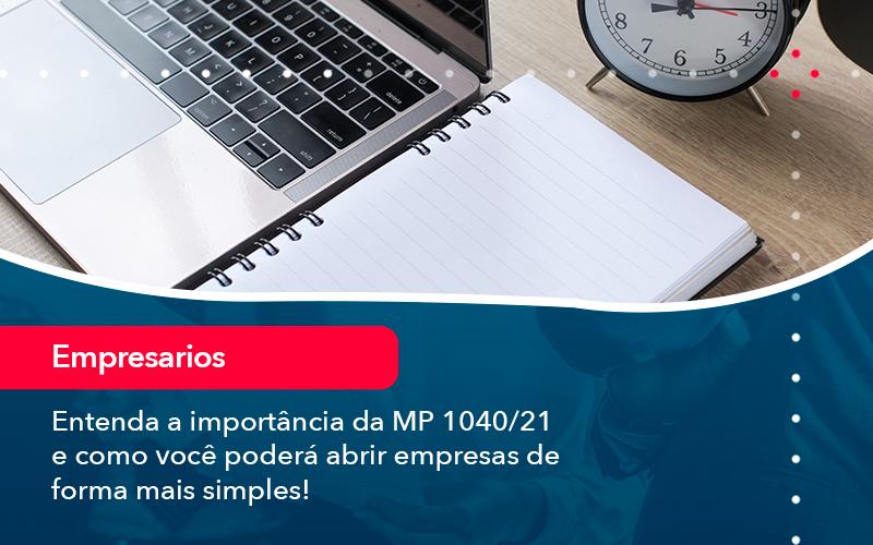 Entenda A Importancia Da Mp 1040 21 E Como Voce Podera Abrir Empresas De Forma Mais Simples - Abrir Empresa Simples - Entenda a importância da MP 1040/21 e como você poderá abrir empresas de forma mais simples!