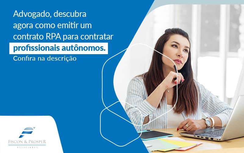 Advogado Descubra Agora Como Emitir Um Contrato Rpa Para Contratar Profissionais Autonomos Post (1) - Contabilidade em São Paulo - SP | Fiscon e Prosper Associados - Contrato RPA – como ele pode ajudar um advogado?