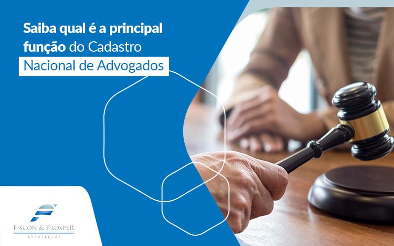 Saiba Qual E A Principal Funcao Do Cadastro Nacional De Advogados Post - Contabilidade em São Paulo - SP   Fiscon e Prosper Associados - Qual a função do Cadastro Nacional de Advogados?