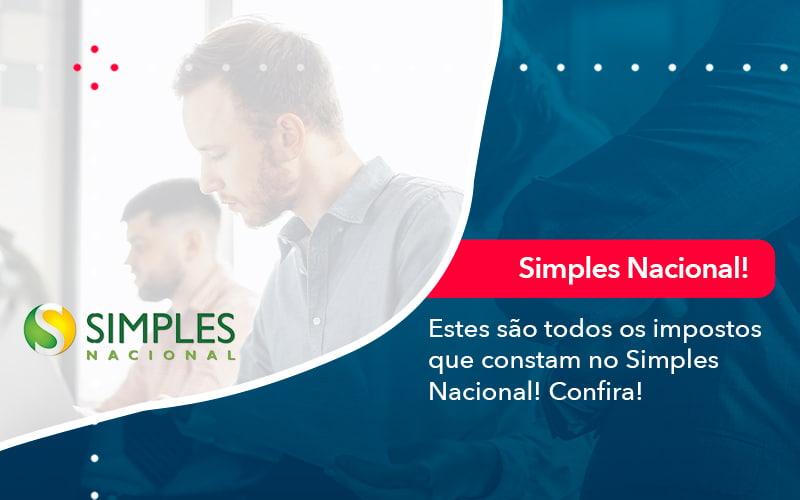 Simples Nacional Conheça Os Impostos Recolhidos Neste Regime (1) - Abrir Empresa Simples - Estes são todos os impostos que constam no Simples Nacional! Confira!