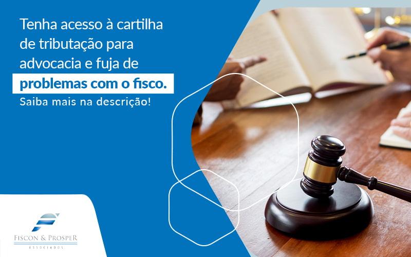 Tenha Acesso A Cartilha De Tributacao Para Advocacia E Fuja De Problemas Com O Fisco Post - Contabilidade em São Paulo - SP | Fiscon e Prosper Associados - Tributação para advogados: qual a ideal?