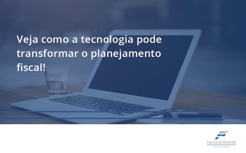 Veja Como A Tecnologia Pode Transformar O Planejamento Fiscal Fiscon - Contabilidade em São Paulo - SP | Fiscon e Prosper Associados - Veja como a tecnologia pode transformar o planejamento fiscal!