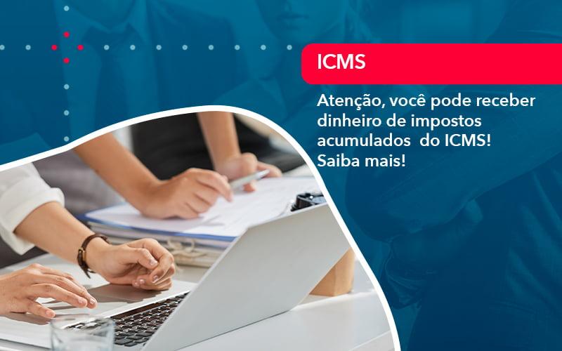 Atencao Voce Pode Receber Dinheiro De Impostos Acumulados Do Icms (1) - Abrir Empresa Simples - Atenção, você pode receber dinheiro de impostos acumulados  do ICMS! Saiba mais!