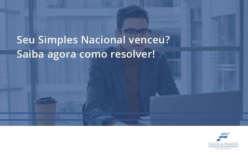 Seu Simples Nacional Venceu Saiba Agora Como Resolver Fiscon - Contabilidade em São Paulo - SP | Fiscon e Prosper Associados - Seu Simples Nacional venceu? Saiba agora como resolver!