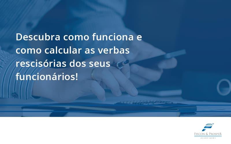 100 Fiscon E Prosper (1) - Contabilidade em São Paulo - SP   Fiscon e Prosper Associados - Descubra como funciona e como calcular as verbas rescisórias dos seus funcionários!
