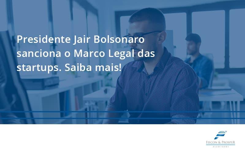 - Presidente Jair Bolsonaro sanciona o Marco Legal das startups. Saiba mais!