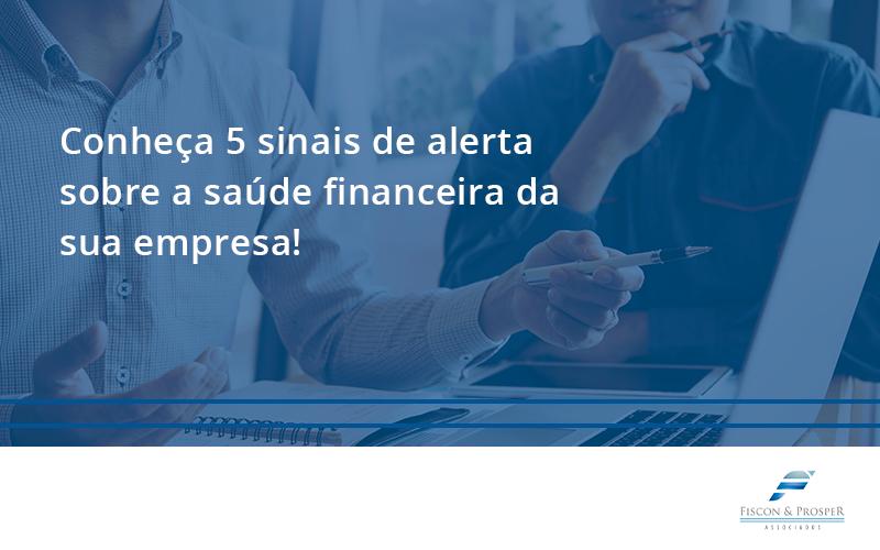100 Fiscon E Prosper (1) - Contabilidade em São Paulo - SP | Fiscon e Prosper Associados - Conheça 5 sinais de alerta sobre a saúde financeira da sua empresa!