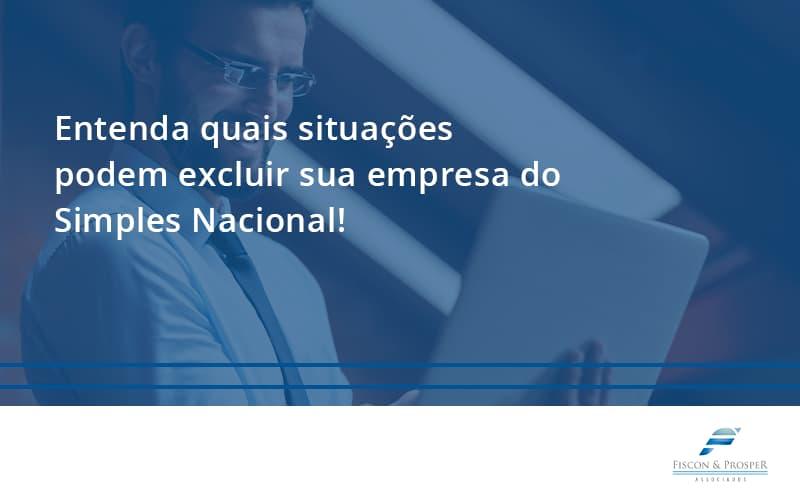 100 Fiscon E Prosper - Contabilidade em São Paulo - SP | Fiscon e Prosper Associados - Entenda quais situações podem excluir sua empresa do Simples Nacional!