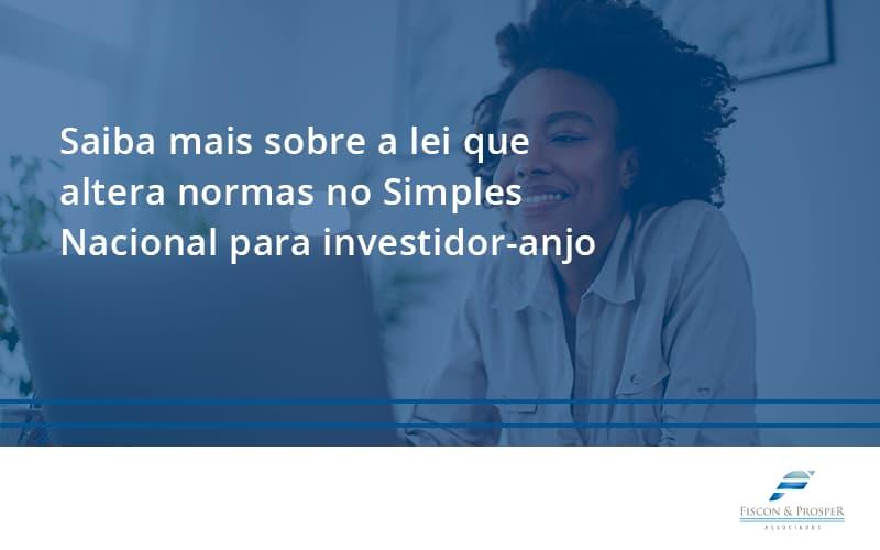 - Saiba mais sobre a lei que altera normas no Simples Nacional para investidor-anjo
