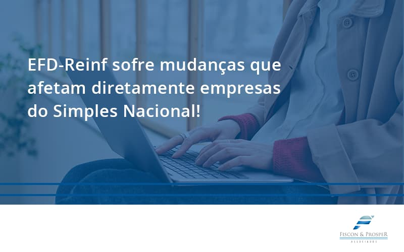 - EFD-Reinf sofre mudanças que afetam diretamente empresas do Simples Nacional!