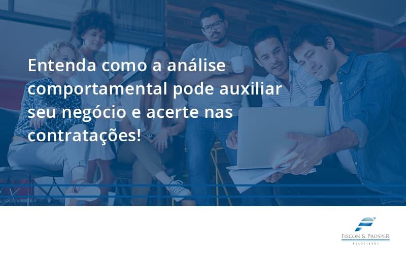 100 Fiscon E Prosper - Contabilidade em São Paulo - SP | Fiscon e Prosper Associados - Entenda como a análise comportamental pode auxiliar seu pequeno ou médio negócio e acerte nas contratações!