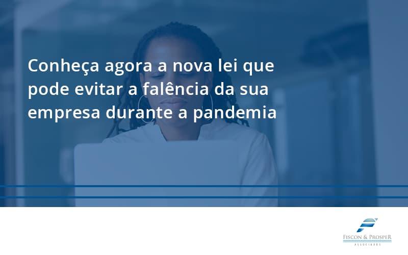 100 Fiscon E Prosper - Contabilidade em São Paulo - SP   Fiscon e Prosper Associados - Conheça agora a nova lei que pode evitar a falência da sua empresa durante a pandemia