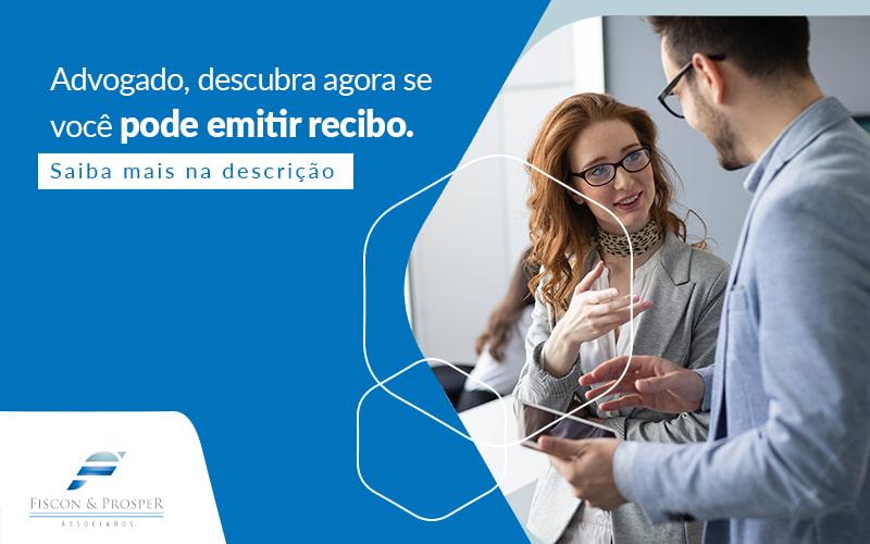 Advogado Descubra Agora Se Voce Pode Emitir Recibo Post - Contabilidade em São Paulo - SP | Fiscon e Prosper Associados - Advogado pode emitir recibo? Descubra agora!