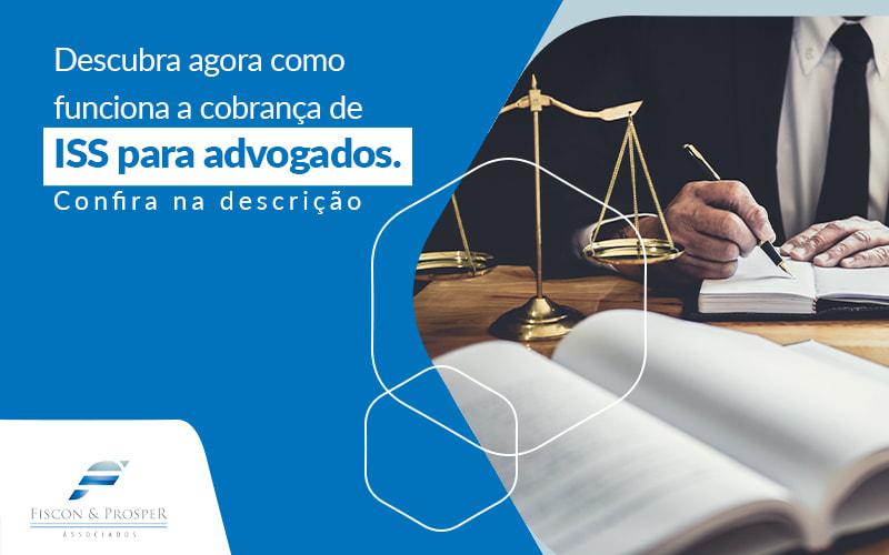 Descubra Agora Como Funciona A Cobranca De Iss Para Advogados Post - Contabilidade em São Paulo - SP | Fiscon e Prosper Associados - Cobrança de ISS para advogados – como funciona?