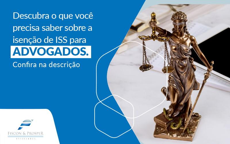 Descubra O Que Voce Precisa Saber Sobre A Isencao De Iss Para Advogados Post - Contabilidade em São Paulo - SP | Fiscon e Prosper Associados - Isenção de ISS para advogados – o que preciso saber?