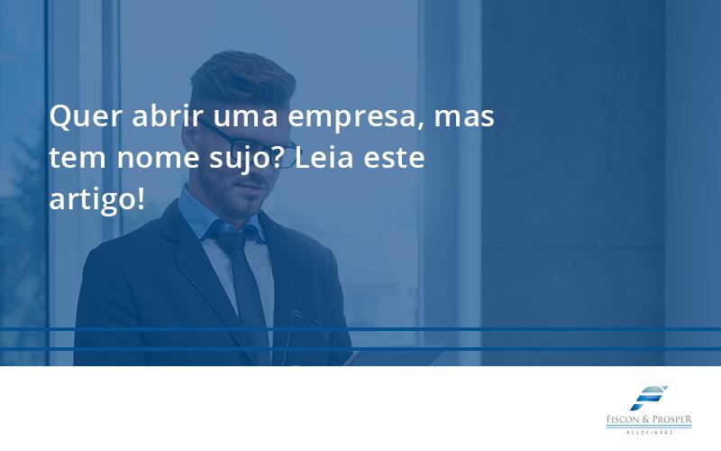 Quer Abrir Uma Empresa, Mas Tem Nome Sujo Fiscon - Contabilidade em São Paulo - SP | Fiscon e Prosper Associados - Quer abrir uma empresa, mas tem nome sujo? Leia este artigo!