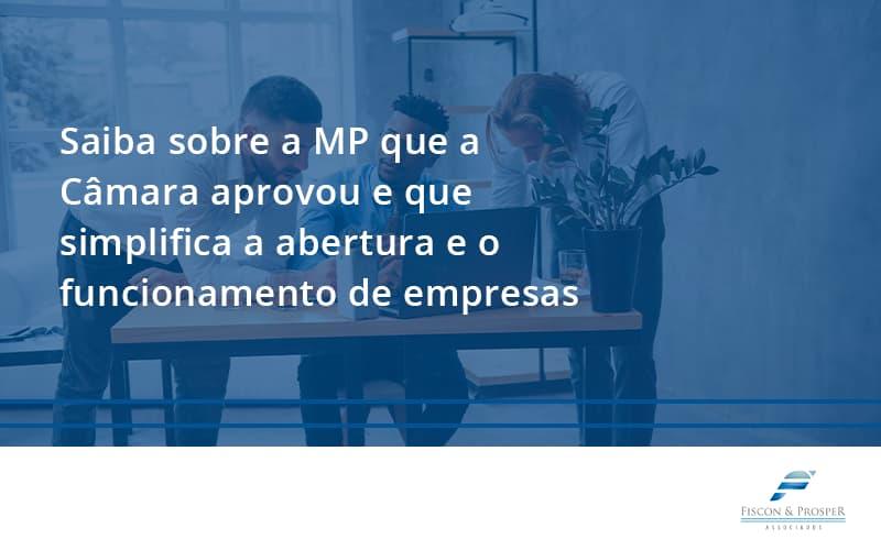 Saiba Mais Sobre A Mp Que A Câmara Aprovou E Que Simplifica A Abertura E O Funcionamento De Empresas Fiscon - Contabilidade em São Paulo - SP | Fiscon e Prosper Associados - Saiba mais sobre a MP que a Câmara aprovou e que simplifica a abertura e o funcionamento de empresas
