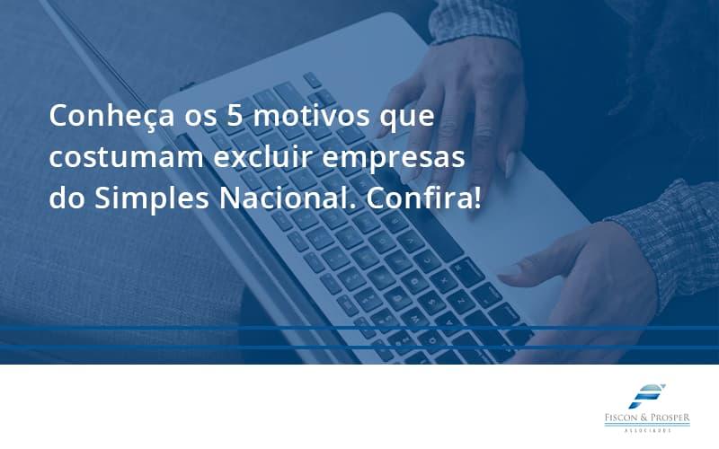 100 Fiscon E Prosper (1) - Contabilidade em São Paulo - SP | Fiscon e Prosper Associados - Conheça os 5 motivos que costumam excluir empresas do Simples Nacional. Confira!