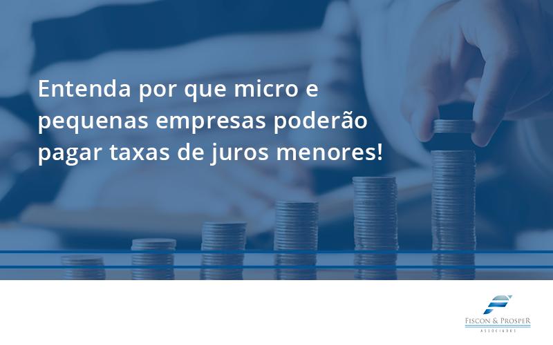 100 Fiscon E Prosper (1) - Contabilidade em São Paulo - SP | Fiscon e Prosper Associados - Entenda por que micro e pequenas empresas poderão pagar taxas de juros menores!