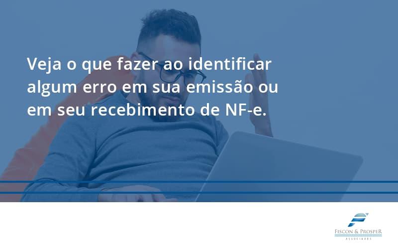 100 Fiscon E Prosper (1) - Contabilidade em São Paulo - SP | Fiscon e Prosper Associados - Devolver ou recusar NF-e: veja o que fazer ao identificar algum erro em sua emissão ou em seu recebimento.