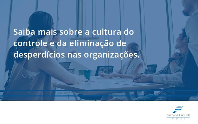 100 Fiscon E Prosper (1) - Contabilidade em São Paulo - SP | Fiscon e Prosper Associados - Saiba mais sobre a cultura do controle e da eliminação de desperdícios nas organizações.