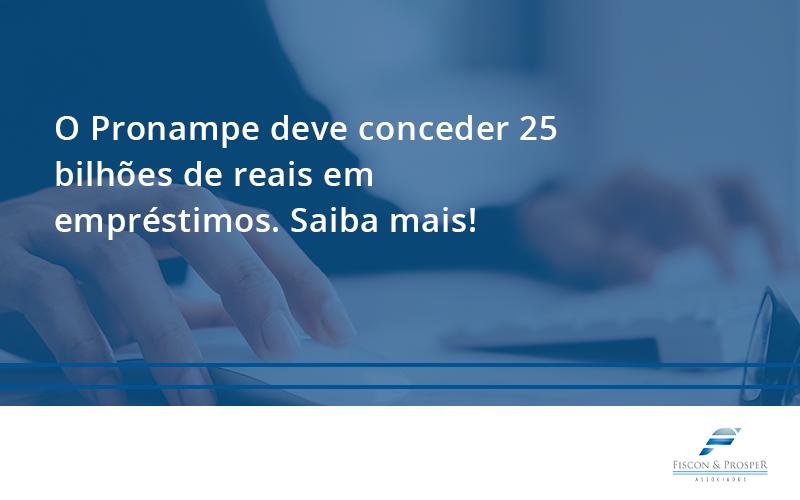 100 Fiscon E Prosper (1) - Contabilidade em São Paulo - SP | Fiscon e Prosper Associados - O Pronampe deve conceder 25 bilhões de reais em empréstimos. Saiba mais!