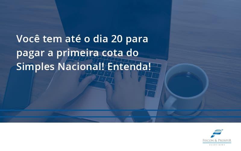 100 Fiscon E Prosper - Contabilidade em São Paulo - SP | Fiscon e Prosper Associados - Empreendedor optante pelo Simples Nacional, você tem até dia 20 para pagar a primeira cota do DAS!