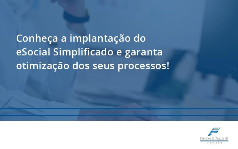 100 Fiscon E Prosper - Contabilidade em São Paulo - SP | Fiscon e Prosper Associados - Conheça a implantação do eSocial Simplificado e garanta otimização dos seus processos!