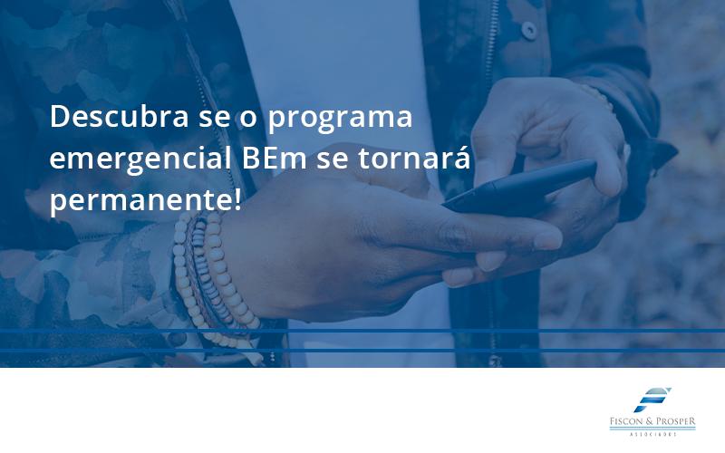 100 Fiscon E Prosper - Contabilidade em São Paulo - SP | Fiscon e Prosper Associados - Descubra se o programa emergencial BEm se tornará permanente!