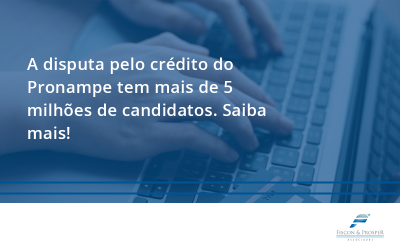 100 Fiscon E Prosper - Contabilidade em São Paulo - SP | Fiscon e Prosper Associados - A disputa pelo crédito do Pronampe tem mais de 5 milhões de candidatos. Saiba mais!