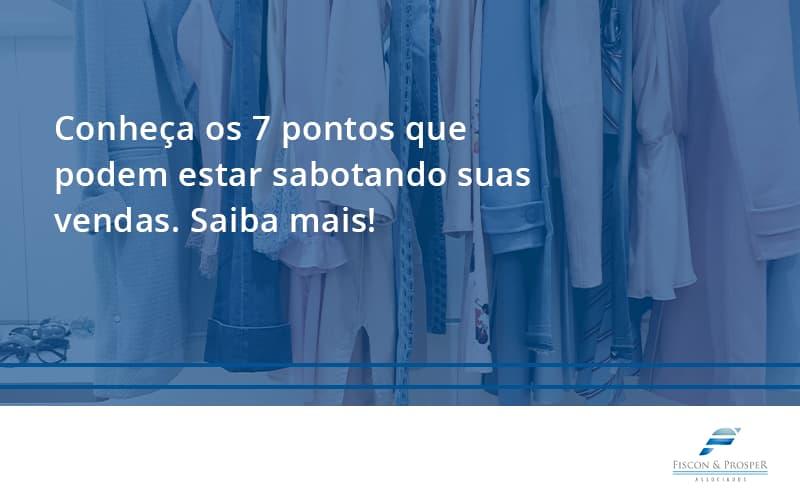 100 Fiscon E Prosper - Contabilidade em São Paulo - SP   Fiscon e Prosper Associados - Conheça os 7 pontos que podem estar sabotando suas vendas. Saiba mais!