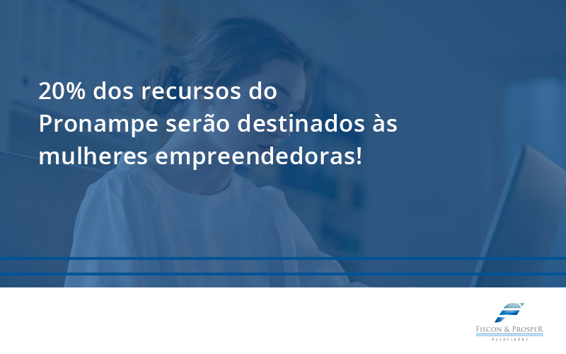 100 Fiscon E Prosper - Contabilidade em São Paulo - SP   Fiscon e Prosper Associados - 20% dos recursos do Pronampe serão destinados às mulheres empreendedoras!