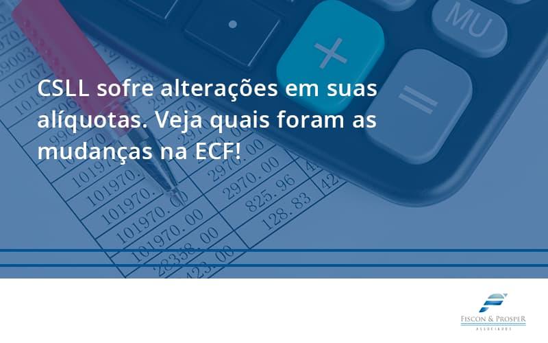 100 Fiscon E Prosper - Contabilidade em São Paulo - SP | Fiscon e Prosper Associados - CSLL sofre alterações em suas alíquotas. Veja quais foram as mudanças na ECF!