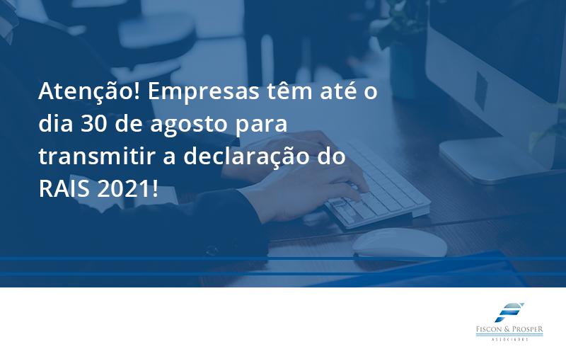 100 Fiscon E Prosper - Contabilidade em São Paulo - SP   Fiscon e Prosper Associados - Atenção! Empresas têm até o dia 30 de agosto para transmitir a declaração do RAIS 2021!