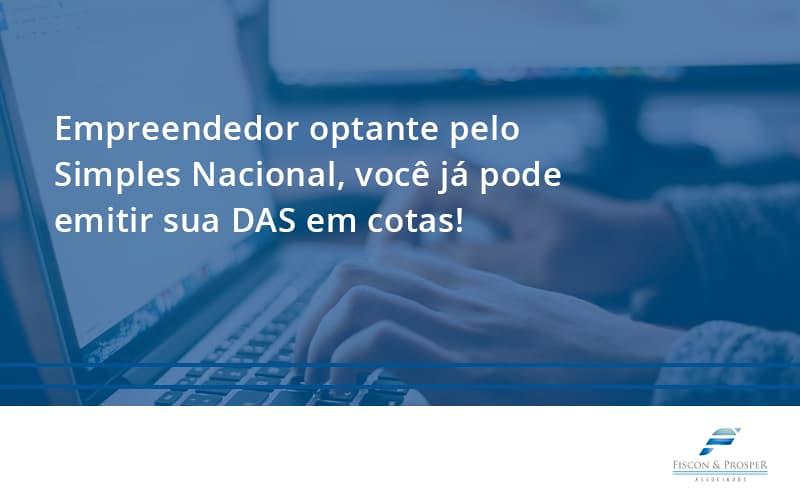 100 Fiscon E Prosper - Contabilidade em São Paulo - SP | Fiscon e Prosper Associados - Empreendedor optante pelo Simples Nacional, você já pode emitir sua DAS em cotas!