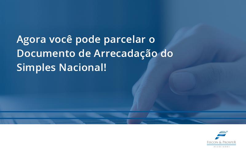 100 Fiscon E Prosper - Contabilidade em São Paulo - SP   Fiscon e Prosper Associados - Agora você pode parcelar o Documento de Arrecadação do Simples Nacional!
