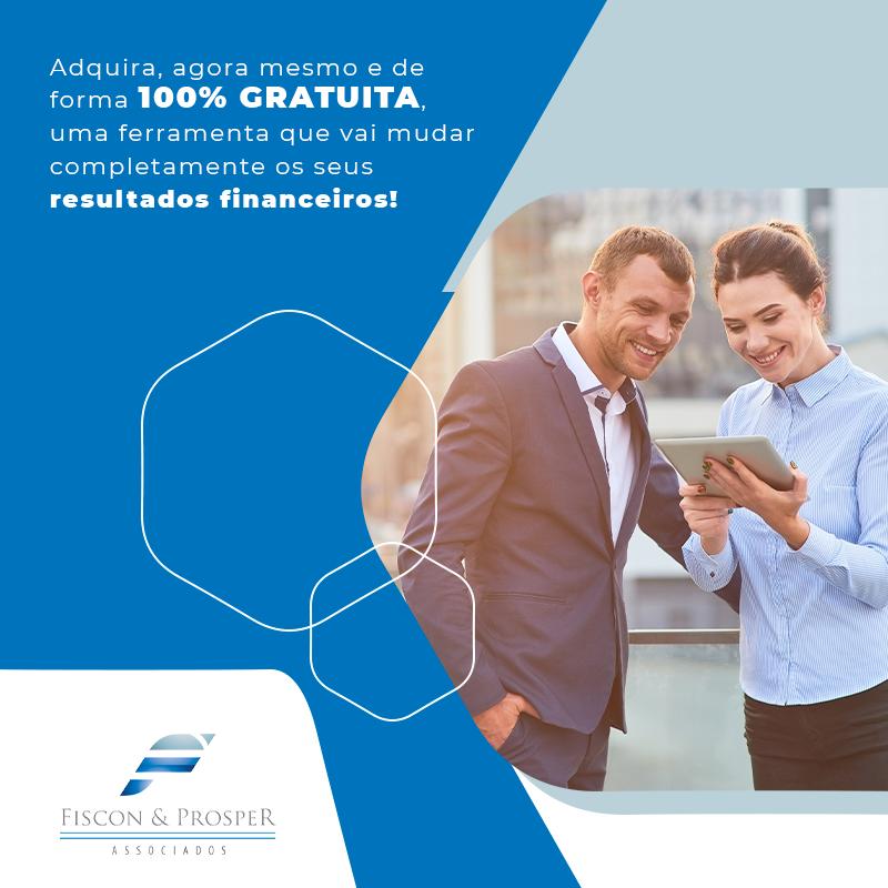 Adquira Agora Mesmo E De Forma 100% Gratuita Uma Ferramenta Que Vai Mudar Completamente Os Seus Resultados Financeiros Lateral De Blog - Contabilidade em São Paulo - SP | Fiscon e Prosper Associados