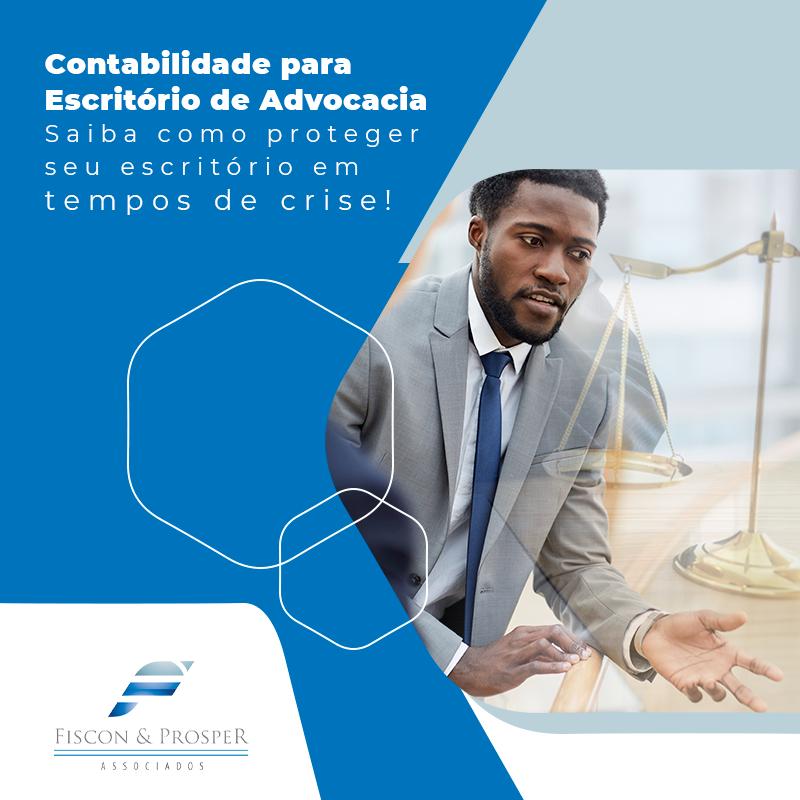 Contabilidade Para Escritorio De Advocacia Saiba Como Proteger Seu Escritorio Em Tempos De Crise Lateral De Blog - Contabilidade em São Paulo - SP | Fiscon e Prosper Associados