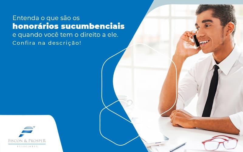 Entenda O Que Sao Os Honorarios Sucumbenciais E Quando Voce Tem O Direito A Ele Post (1) - Contabilidade em São Paulo - SP   Fiscon e Prosper Associados - Honorários advocatícios sucumbenciais