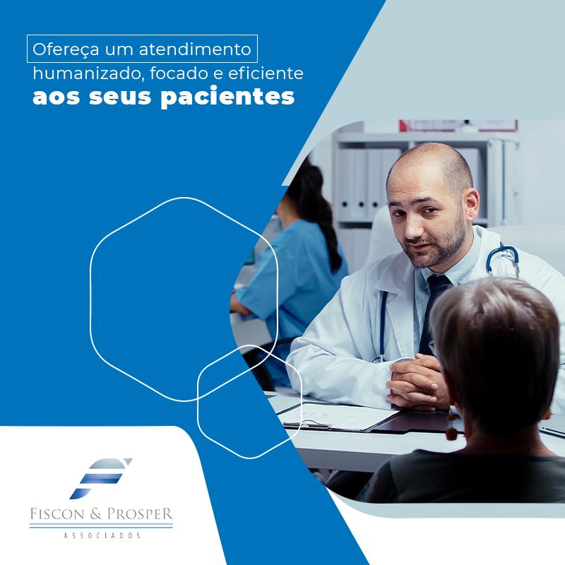 Ofereca Um Atendimento Humanizado Focado E Eficiente Aos Seus Pacientes Lateral De Blog - Contabilidade em São Paulo - SP | Fiscon e Prosper Associados