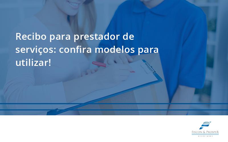 100 Fiscon E Prosper (1) - Contabilidade em São Paulo - SP | Fiscon e Prosper Associados - Recibo para prestador de serviços: confira modelos para utilizar!