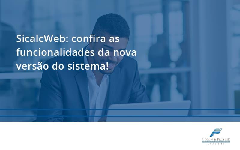 100 Fiscon E Prosper (1) - Contabilidade em São Paulo - SP | Fiscon e Prosper Associados - SicalcWeb: confira as funcionalidades da nova versão do sistema!