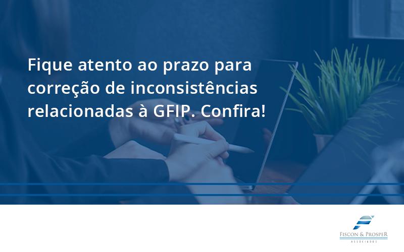 100 Fiscon E Prosper (1) - Contabilidade em São Paulo - SP | Fiscon e Prosper Associados - Fique atento ao prazo para correção de inconsistências relacionadas à GFIP. Confira!