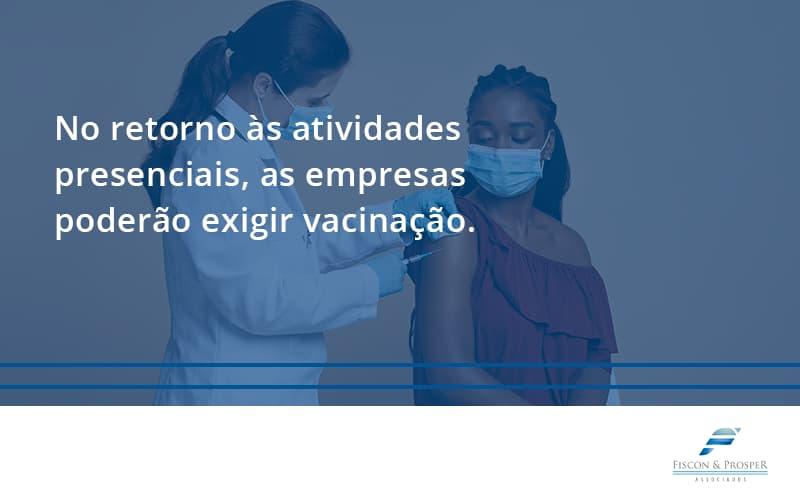 100 Fiscon E Prosper (2) - Contabilidade em São Paulo - SP   Fiscon e Prosper Associados - No retorno às atividades presenciais, as empresas poderão exigir vacinação. Saiba mais!
