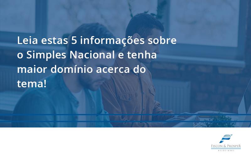 100 Fiscon E Prosper (2) - Contabilidade em São Paulo - SP | Fiscon e Prosper Associados - Leia estas 5 informações sobre o Simples Nacional e tenha maior domínio acerca do tema!